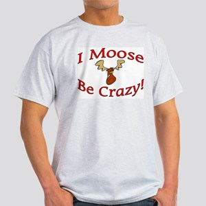 i moose be crazy Light T-Shirt